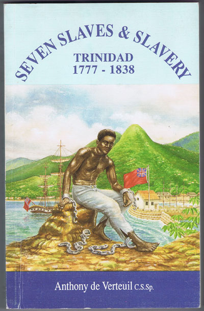 VERTEUIL Anthony de Seven slaves and slavery: Trinidad, 1777-1838.