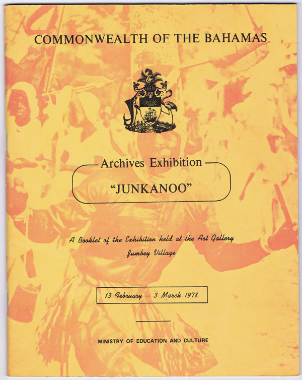 BAHAMAS Archives Exhibition. Junkanoo. - A booklet of the exhibition held at the Art Gallery Jumbey Village 13 February - 3 March 1978.
