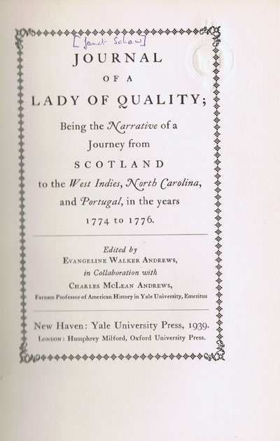 SCHAW Janet and ANDREWS E.W. (Ed.) Journal of a Lady of Quality; Being the Narrative of a Journey from Scotland to the West Indies, North Carolina, and Portugal, in the Years 1774-1776.
