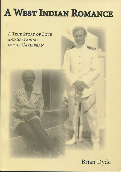 DYDE Brian A West Indian Romance. - A true story of love and seafaring in the Caribbean.