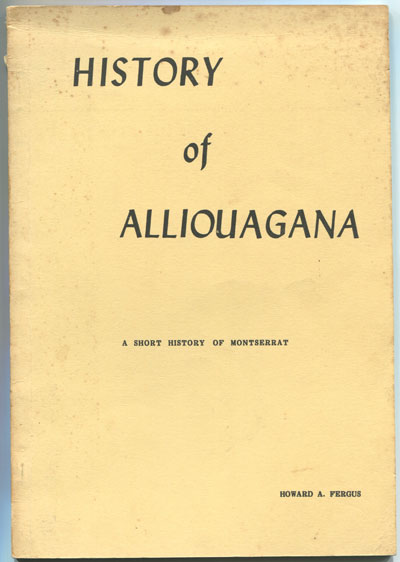 FERGUS Howard A. History of Alliouagana. - A short history of Montserrat.