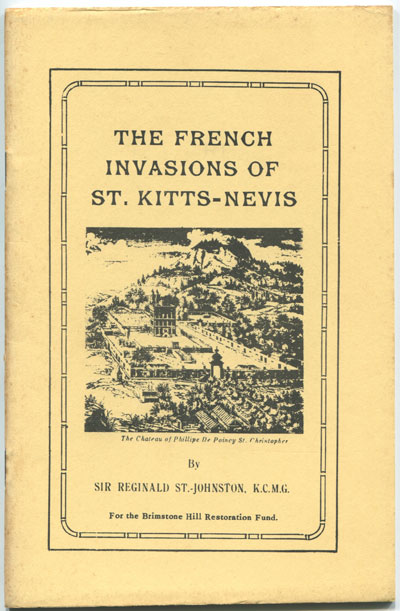 ST JOHNSTON Sir Reginald The French Invasion of St Kitts Nevis.