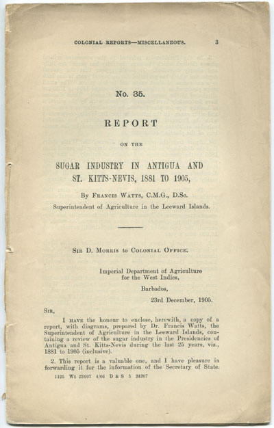 WATTS F. Report on the Sugar Industry in Antigua and St Kitts Nevis, 1881 to 1905.