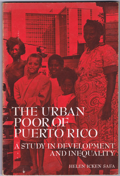 SAFA Helen I. The Urban Poor of Puerto Rico: A Study in Development and Inequality.