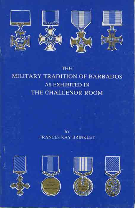 BRINKLEY Frances Kay The Military Tradition of Barbados as exhibited in the Challenor Room.