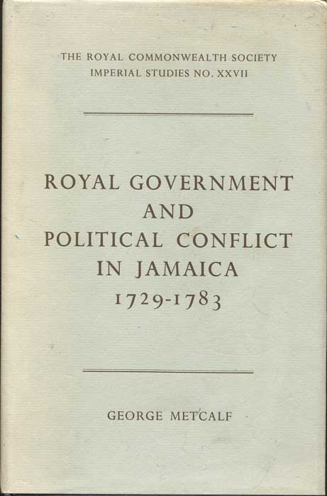 METCALF George Royal Government and Political Conflict in Jamaica 1729-1783