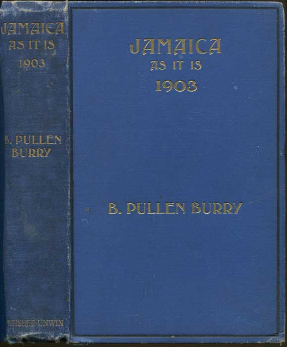 PULLEN BURY B. Jamaica as it is , 1903.