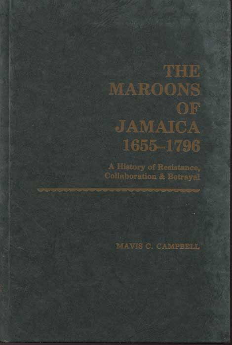 CAMPBELL Mavis C. The Maroons of Jamaica.  - 1655-1796