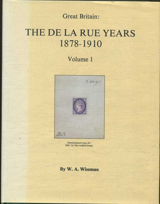 WISEMAN W.A. Great Britain:  The De La Rue Years 1878-1910.