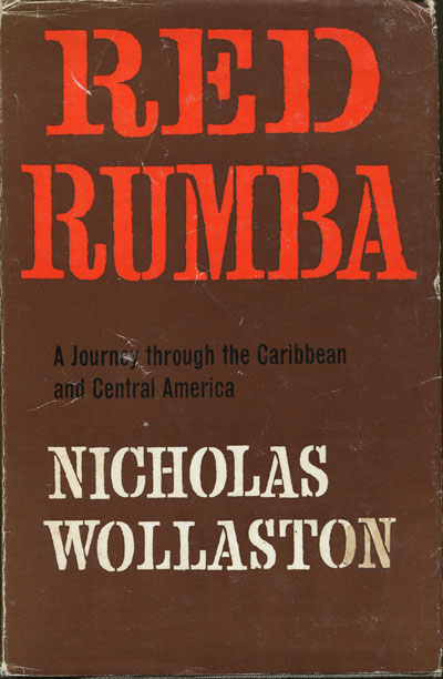 WOLLASTON N. Red Rumba - A journey through the Caribbean and Central America.