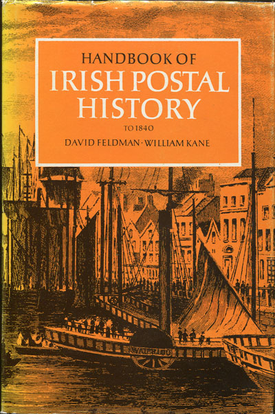 FELDMAN David and KANE William Handbook of Irish Postal History to 1840.