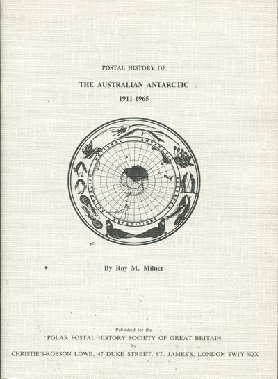 MILNER R.M. Postal History of the Australian Antarctic 1911 - 1965.