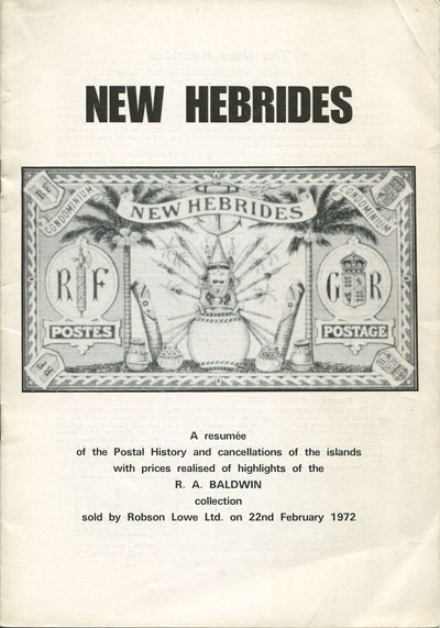 COLLINS P. New Hebrides. - A resumee of the postal history and cancellations of the islands with prices realised of highlights of the R.A. Baldwin collection sold by Robson Lowe Ltd on 22nd February 1972.