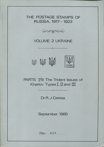 CERESA Dr R.J. The Postage Stamps of Russia, 1917-1923. - Volume 2 Ukraine. Parts 7/8 The Trident Issues of Kharkiv Types I, II and III.