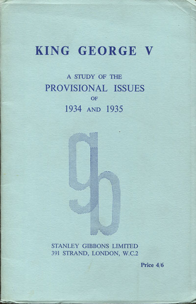 STANTON J.B.M. and RUSHWORTH K.B. King George V. - A study of the provisional issues of 1934 and 1935.