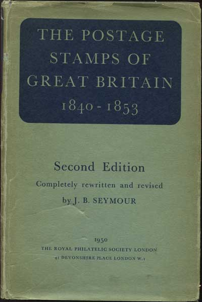 SEYMOUR J.B. The stamps of Great Britain. - Part One.  The Line Engraved issues 1840 to 1853.