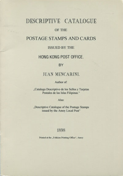 MENCARINI J. Descriptive catalogue of the Postage Stamps and Cards issued by the Hong Kong Post Office.