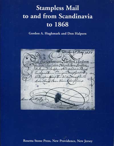 HUGHMARK Gordon A. and HALPERN Don Stampless Mail to and from Scandinavia to 1868.