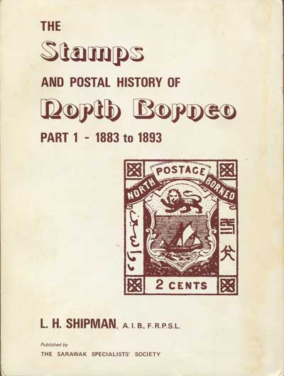 SHIPMAN L.H. The Stamps and Postal History of North Borneo. - Part 1 - 1883 to 1893.