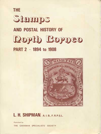 SHIPMAN L.H. The Stamps and Postal History of North Borneo. - Part 2 - 1894 to 1908.