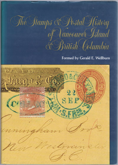 WELLBURN Gerald E. The postage stamps & postal history of Colonial Vancouver Island & British Columbia, 1849-1871: The Gerald Wellburn collection