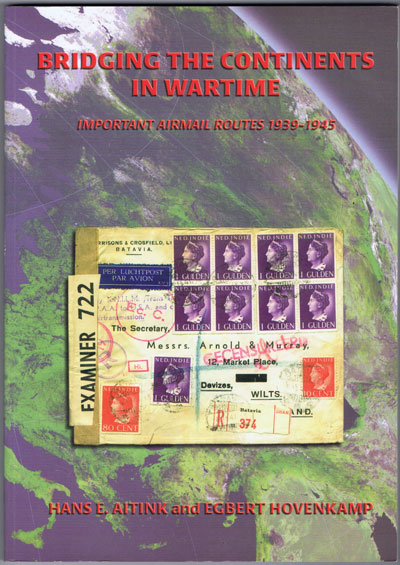 AITINK Hans E. and HOVENKAMP Egbert Bridging the Continents in Wartime. - Important airmail routes 1939-1945.