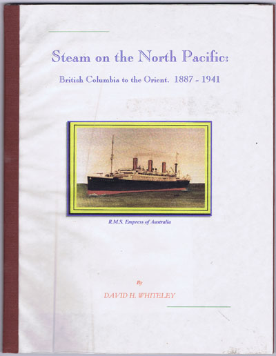 WHITELEY David H. Steam on the North Pacific:  British Columbia to the Orient. 1887-1941. - The Canadian Pacific Railway Company