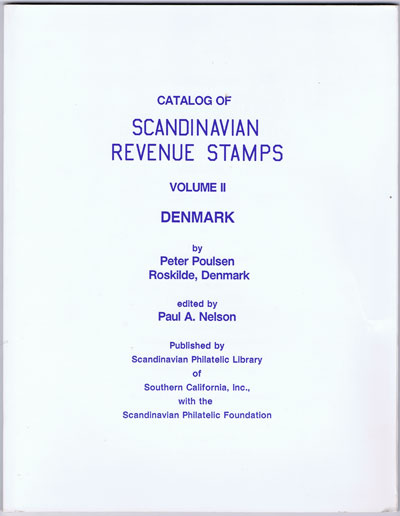 POULSEN ROSKILDE Peter and NELSON Paul A. Catalog of Scandinavian Revenue Stamps. - Volume II Denmark.