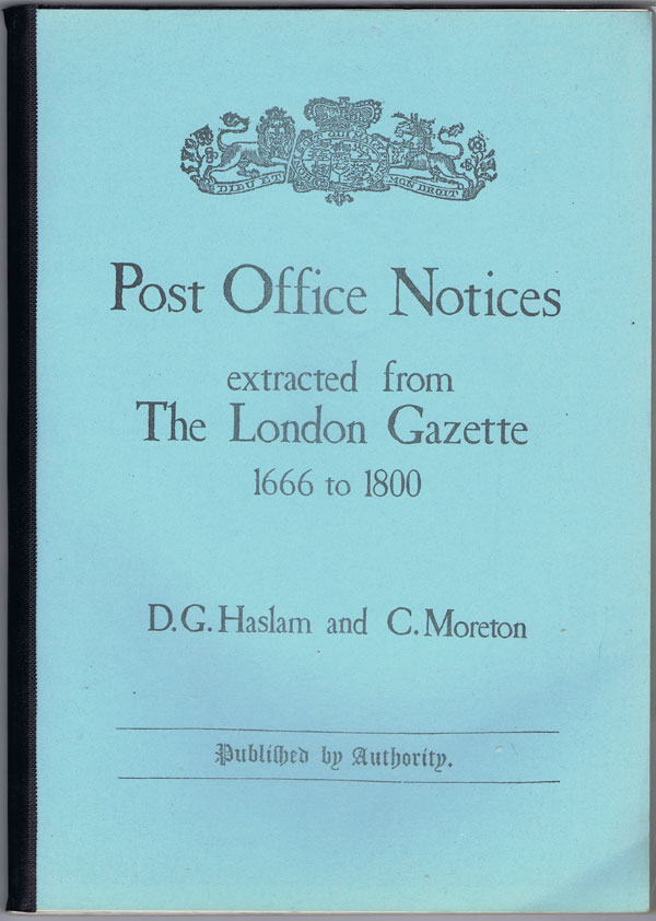 HASLAM D.G. and MORETON C. Post Office Notices extracted  from the London Gazette 1666 to 1800.