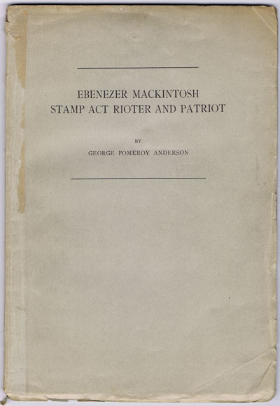 ANDERSON George Pomeroy Ebenezer Mackintosh: Stamp Act Rioter and Patriot