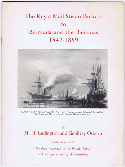 LUDINGTON Morris H. and OSBORN Geoffrey The Royal Mail Steam packets to Bermuda and the Bahamas 1842-1859.