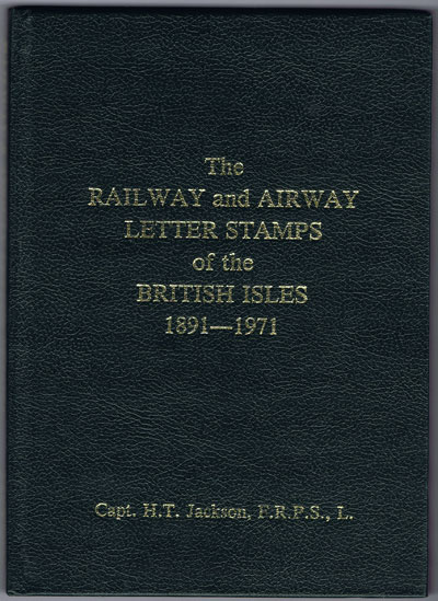 JACKSON Capt. H.T. The Railway and Airway Letter Stamps of the British Isles 1891-1971.