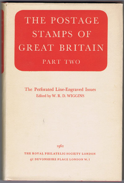 WIGGINS W.R.D. The Postage Stamps of Great Britain. Part Two. - The Perforated Line-Engraved Stamps.