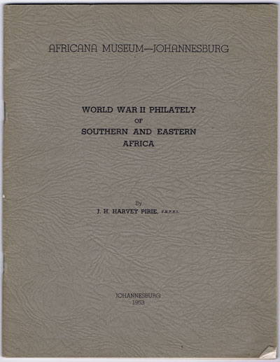 PIRIE  J.H. World War II Philately of Southern and Eastern Africa.