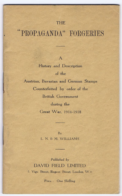 WILLIAMS L.N. & M. The Propaganda Forgeries. - A history and description of the Austrian, Bavarian and German Stamps Counterfeited by order of the British Government during the Great War, 1914-1918.