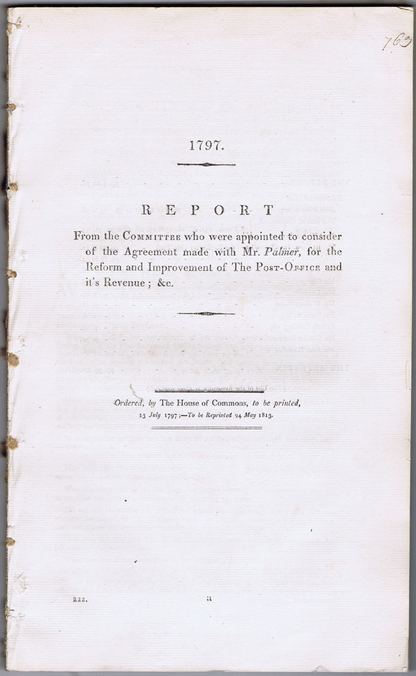 HOUSE OF COMMONS Report from the Committee who were appointed to consider of the Agreement made with Mr Palmer, for the Reform and Improvement of The Post Office, and its Revenue.