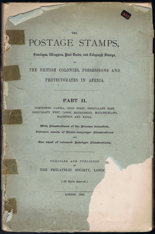 PHILATELIC SOCIETY The Postage Stamps, envelopes, wrappers, post cards, and telegraph stamps, of the British colonies, possessions and protectorates in Africa. - Part II. Comprising Gambia, Gold Coast, Griqualand East, Griqualand West, Lagos, Madagascar, Matabeleland, Mauritius and Natal.