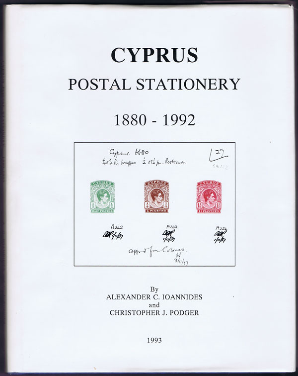 IOANNIDES Alexander C. and PODGER Christopher J. Cyprus Postal Stationery, 1880-1992 .