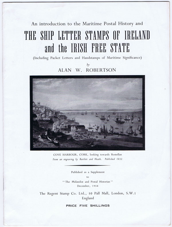 ROBERTSON A.W. An introduction to the maritime postal history and the Ship Letter Stamps of Ireland and the Irish Free State. - (Including Packet Letters and Handstamps of maritime significance).
