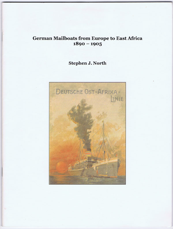 NORTH Stephen J. German Mailboats from Europe to East Africa 1890-1905.