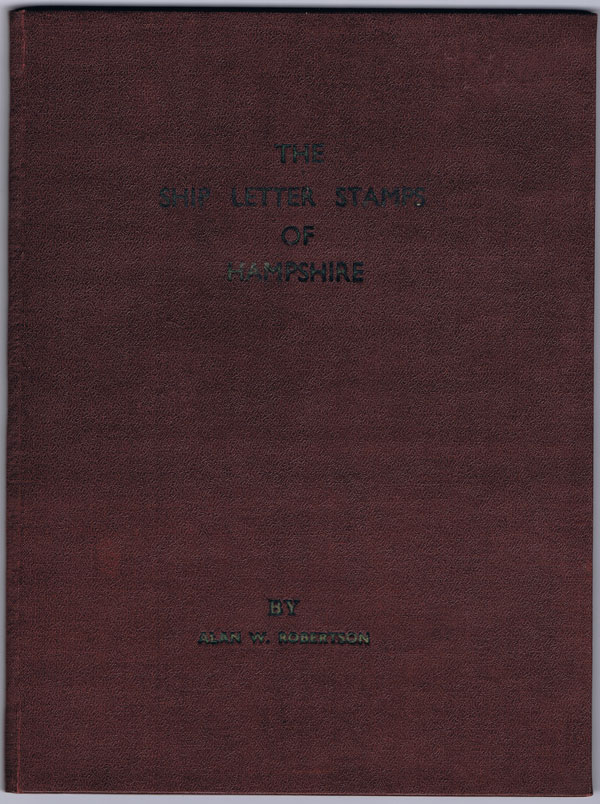 ROBERTSON Alan The Ship Letter Story of Hampshire. - This collation of text and illustration is one of a very limited number of copies bound together to commemorate the occasion of the fifth Annual Conference of the Society of Postal Historians.