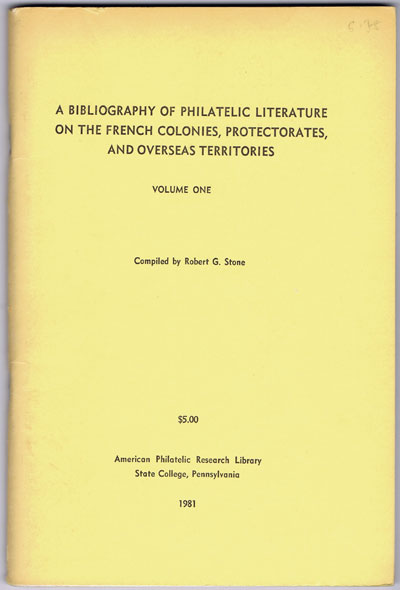 STONE Robert G. A bibliography of philatelic literature on the French Colonies, Protectorates, and Overseas Territories.