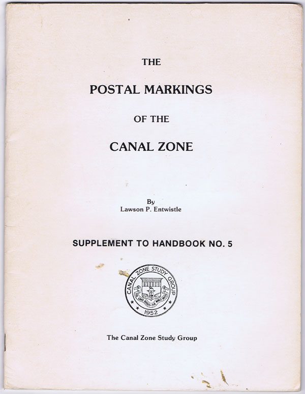 ENTWISTLE Lawson P. The Postal Markings of the Canal Zone.