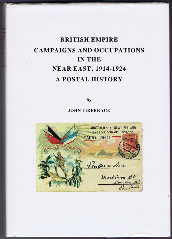 FIREBRACE John British Empire Campaigns and Occupations in the Near East, 1914-1924.