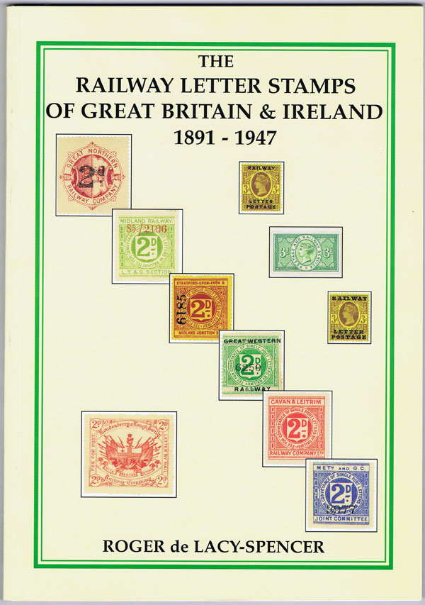 LACY-SPENCER Roger de The Railway Letter Stamps of Great Britain & Ireland 1891 - 1947.