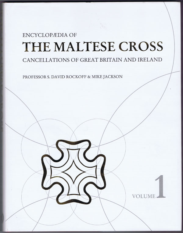 ROCKOFF Prof. S.D. and JACKSON Mike Encyclopaedia of the Maltese Cross Cancellations of Great Britain and Ireland.
