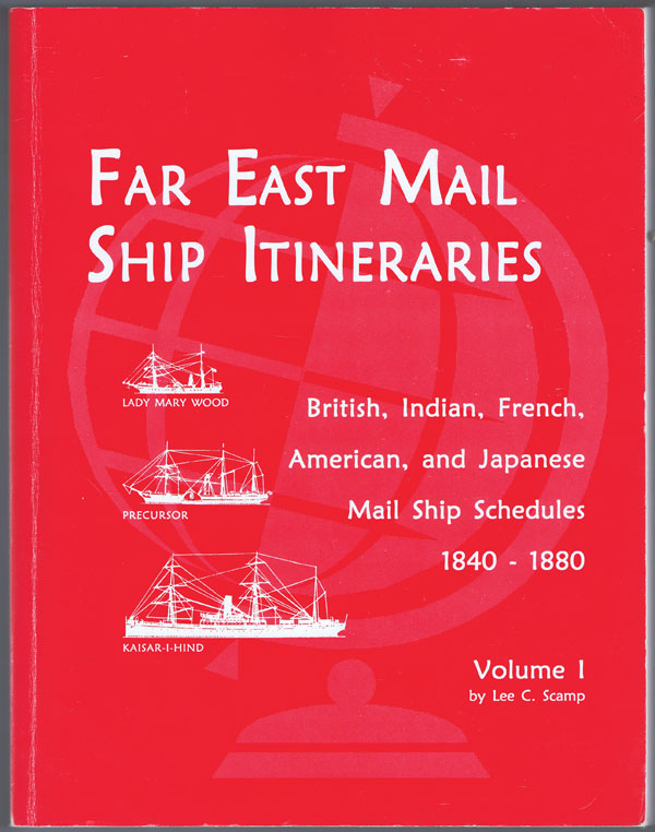 SCAMP Lee C. Far East Mail Ship Itineraries 1841-1880 (Volume I) - British, Indian, French, American and Japanese mail ship schedules 1840-1880.