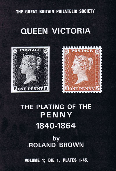 BROWN Roland The Plating of the Penny 1840-1864. - Volume 1; Die 1, Plates 1-45.
