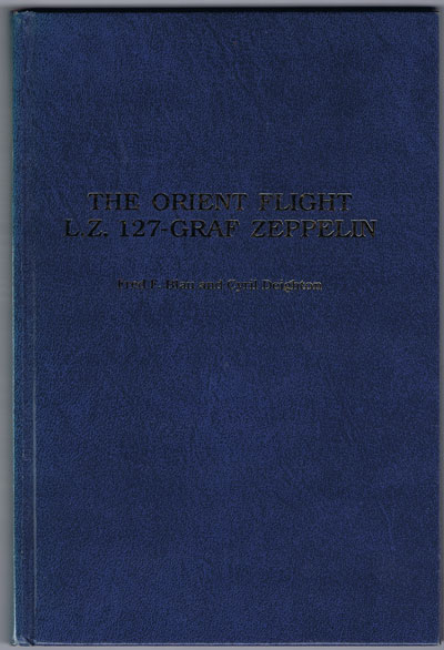 BLAU Fred F. and DEIGHTON Cyril The Orient Flight L.Z. 127-Graf Zeppelin.