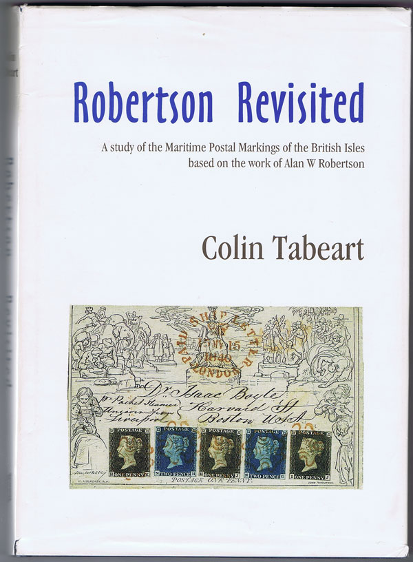 TABEART Colin Robertson Revisited: A Study of the Maritime Postal Markings of the British Isles Based on the Work of Alan W.Robertson.